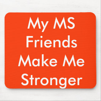 My MS Friends Make Me Stronger Mouse Pad