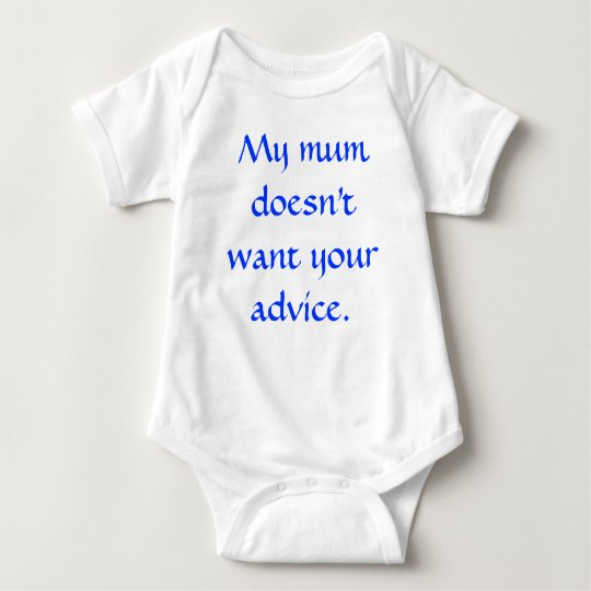 My mum doesn't want your advice. baby bodysuit