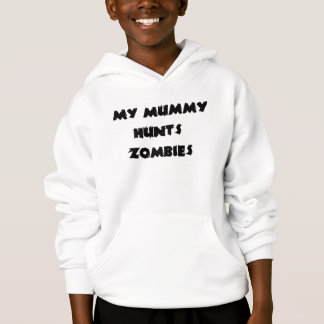 My Mummy Hunts Zombies Hoodie