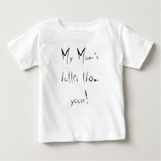 My Mum's hotter than yours! Baby T-Shirt