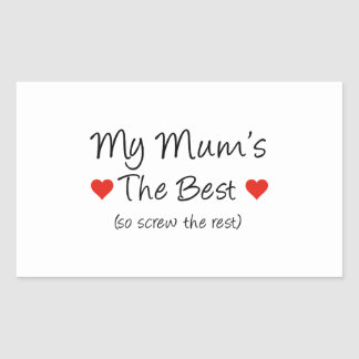 My Mum's The Best (so screw the rest) Rectangular Sticker