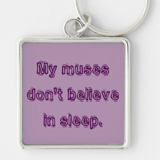My muses don't believe in sleep. keychain