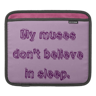 My muses don't believe in sleep. sleeve for iPads