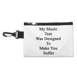 My Music Test Was Designed To Make You Suffer Accessory Bag