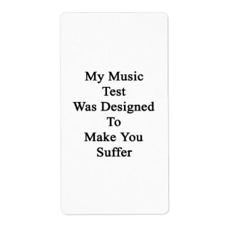 My Music Test Was Designed To Make You Suffer Label