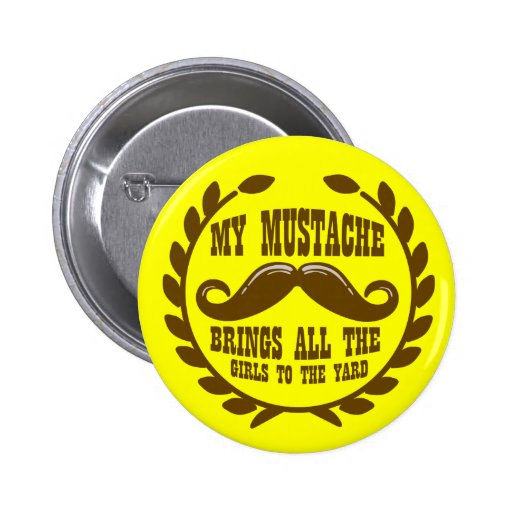 My Mustache Brings all the Girls to the Yard 2 Inch Round Button