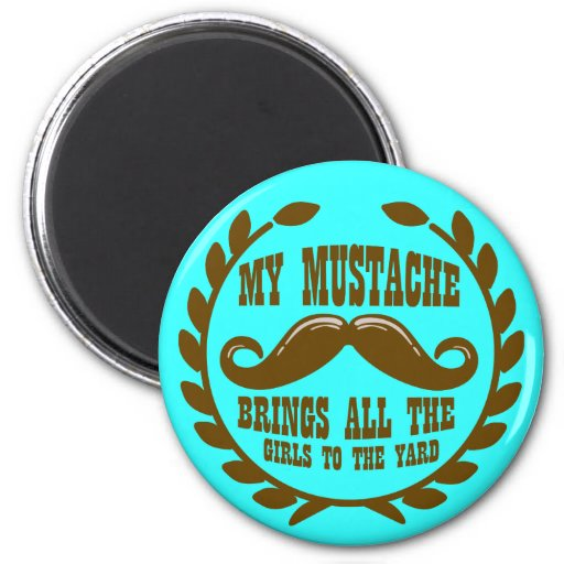 My Mustache Brings all the Girls to the Yard 2 Inch Round Magnet