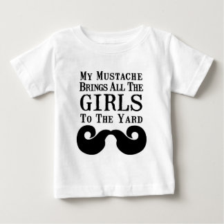 My Mustache Brings All the Girls to the Yard Baby T-Shirt