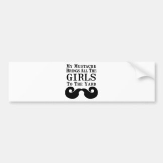 My Mustache Brings All the Girls to the Yard Bumper Sticker