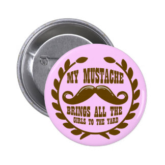 My Mustache Brings all the Girls to the Yard Pinback Buttons