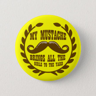 My Mustache Brings all the Girls to the Yard Button