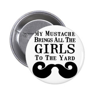 My Mustache Brings All the Girls to the Yard Buttons