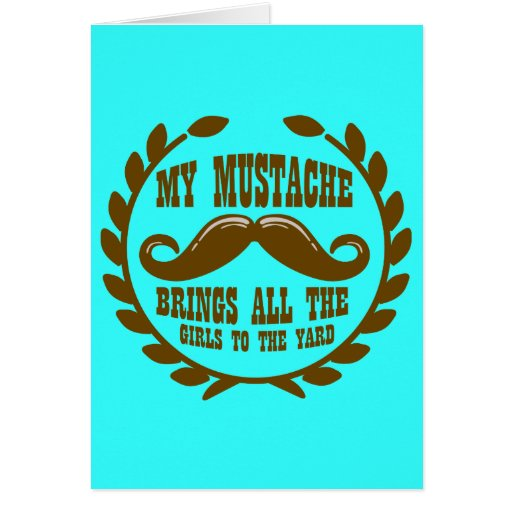 My Mustache Brings all the Girls to the Yard Greeting Card