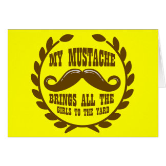 My Mustache Brings all the Girls to the Yard Card
