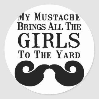 My Mustache Brings All the Girls to the Yard Classic Round Sticker