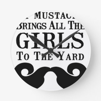 My Mustache Brings All the Girls to the Yard Wallclock
