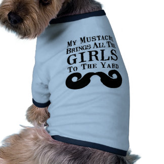My Mustache Brings All the Girls to the Yard Dog Tshirt