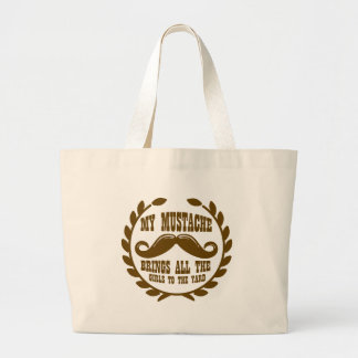 My Mustache Brings all the Girls to the Yard Large Tote Bag