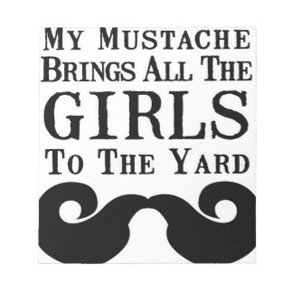 My Mustache Brings All the Girls to the Yard Memo Note Pads