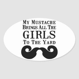 My Mustache Brings All the Girls to the Yard Oval Sticker