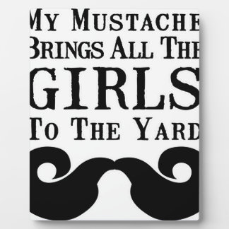 My Mustache Brings All the Girls to the Yard Photo Plaques