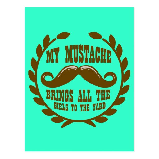 My Mustache Brings all the Girls to the Yard Post Cards
