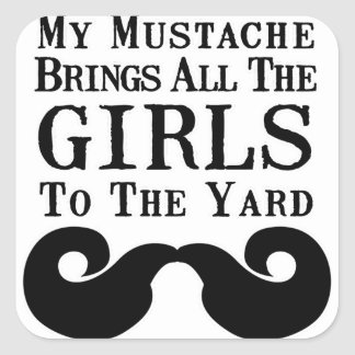 My Mustache Brings All the Girls to the Yard Square Sticker