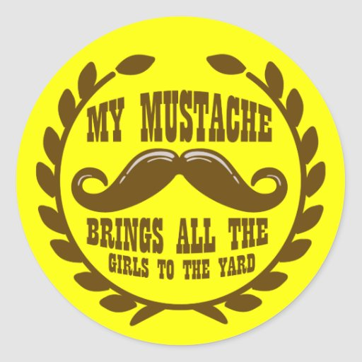 My Mustache Brings all the Girls to the Yard Round Stickers