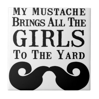 My Mustache Brings All the Girls to the Yard Ceramic Tiles