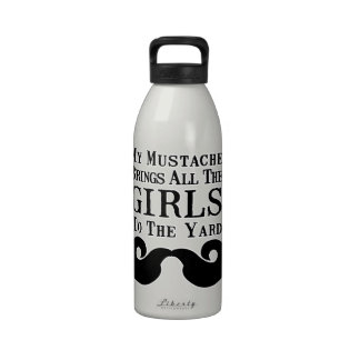 My Mustache Brings All the Girls to the Yard Reusable Water Bottles