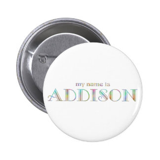 My name is Addison Pinback Buttons
