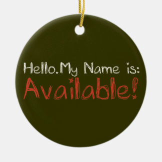 My Name is Available Ceramic Ornament