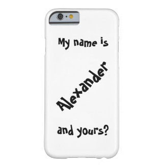 my name is barely there iPhone 6 case