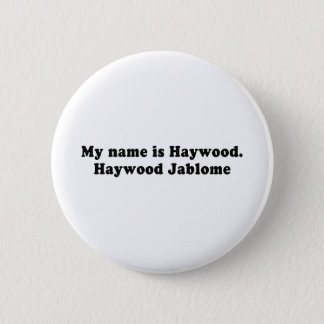 MY NAME IS HAYWOOD JABLOME PINBACK BUTTON