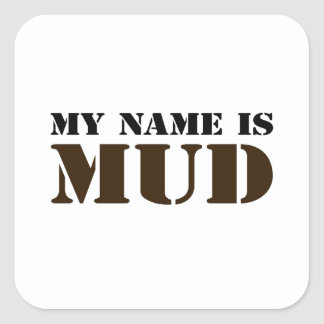 My Name is Mud Square Sticker