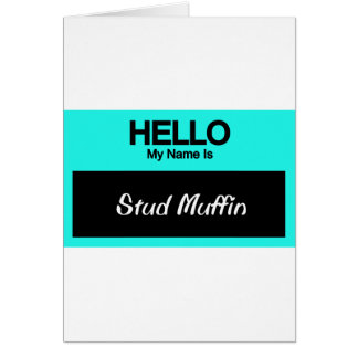 My Name Is Stud Muffin Greeting Card