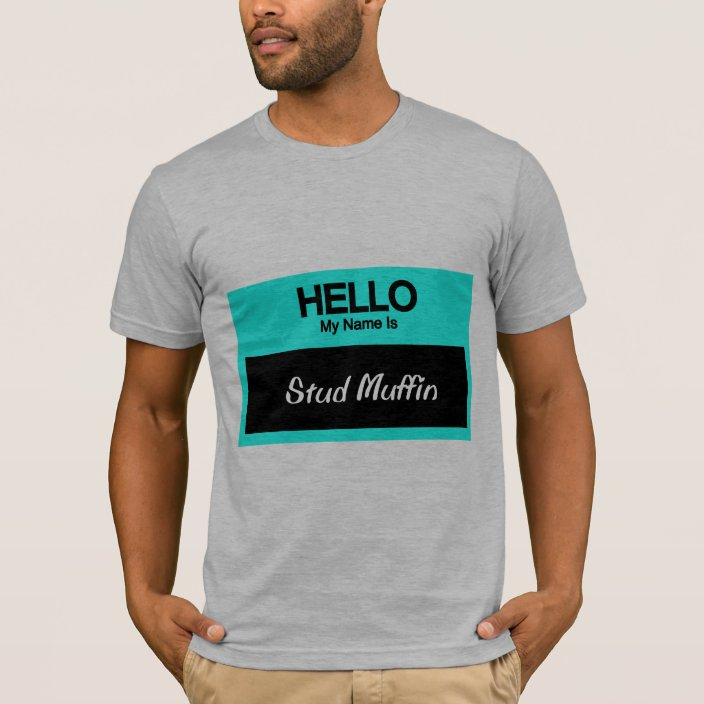 My Name Is Stud Muffin T Shirt Zazzle Com