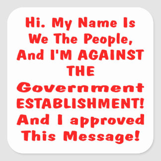 My Name Is We The People And I'm Against The Gov Square Sticker