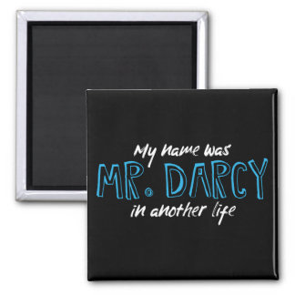 My name was Mr. Darcy in another life -Jane Austen Magnet