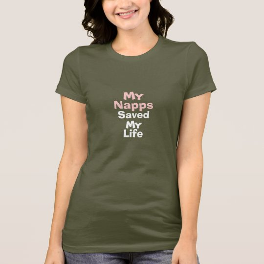 My Napps Saved My Life T-Shirt