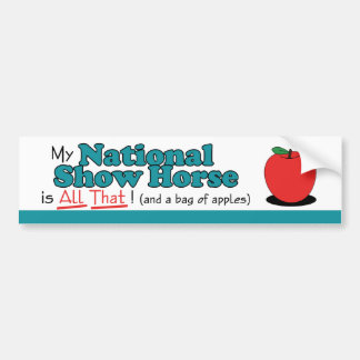 My National Show Horse is All That! Funny Horse Bumper Sticker