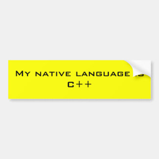 My native language is C++ Bumper Sticker