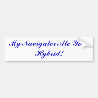 My Navigator Ate Your Hybrid! Bumper Sticker