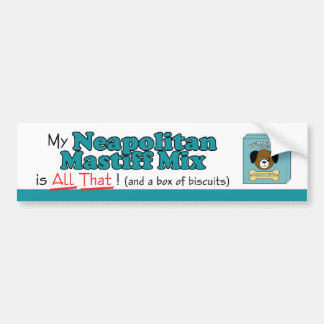 My Neapolitan Mastiff Mix is All That! Bumper Sticker