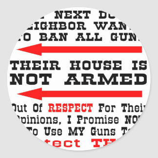 My Neighbor Wants To Ban All Guns Classic Round Sticker