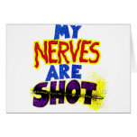 My NERVES are SHOT Greeting Card