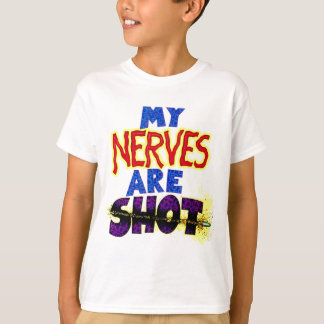 My NERVES are SHOT T-Shirt
