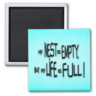 My Nest Is Empty, But My Life Is Full! 2 Inch Square Magnet