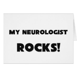 MY Neurologist ROCKS! Card