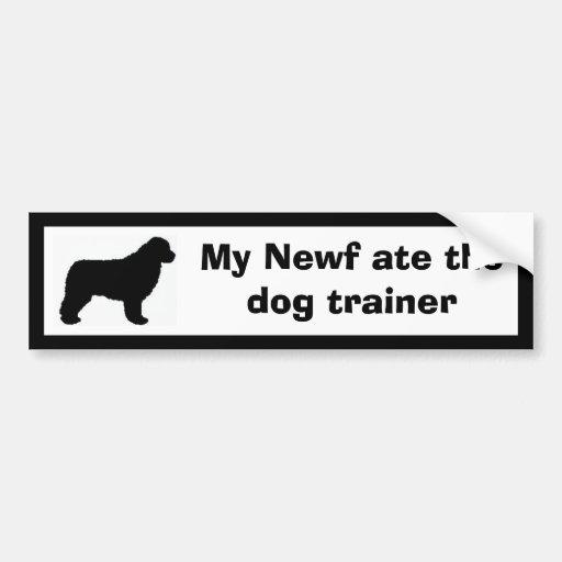 My Newf ate the dog trainer Bumper Sticker